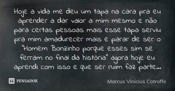 Hoje A Vida Me Deu Um Tapa Na Cara Pra Marcus Vinicius Cotroffe