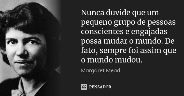 Nunca Duvide Que Um Pequeno Grupo De Margaret Mead