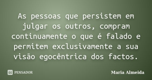 As Pessoas Que Persistem Em Julgar Os... Maria Almeida