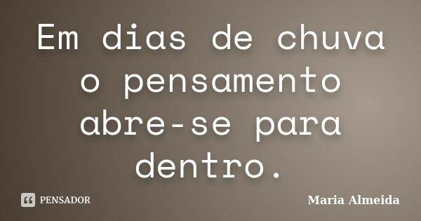 Em dias de chuva o pensamento abre-se para dentro.... Frase de Maria Almeida.