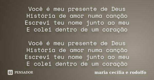 Você é Meu Presente De Deus História Maria Cecília E Rodolfo