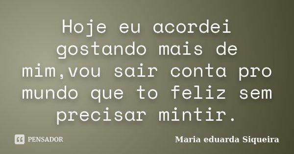 Hoje Eu Acordei Gostando Mais De Mimvou Maria Eduarda Siqueira