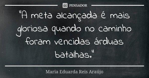 A Meta Alcançada é Mais Gloriosa Maria Eduarda Reis Araújo