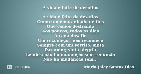 A Vida é Feita De Desafios A Vida é Maria Jalcy Santos Dias