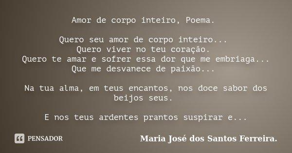Amor De Corpo Inteiro Poema Quero Seu Maria José Dos