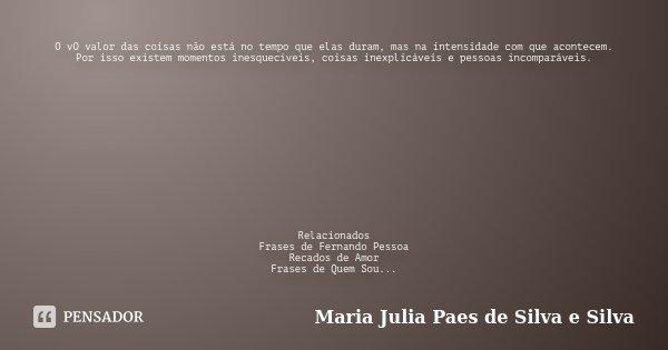O Vo Valor Das Coisas Não Está No Maria Julia Paes De Silva E