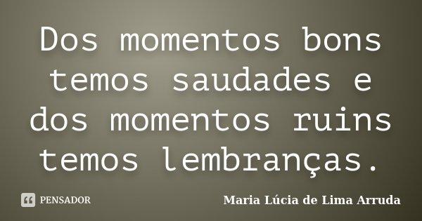 Dos Momentos Bons Temos Saudades E Dos Maria Lúcia De Lima Arruda