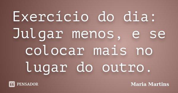 Exercício Do Dia Julgar Menos E Se Maria Martins