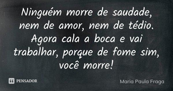 Ninguém Morre De Saudade Nem De Amor Maria Paula Fraga