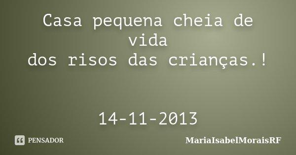 Casa pequena cheia de vida dos risos das crianças.! 14-11-2013... Frase de MariaIsabelMoraisRF.