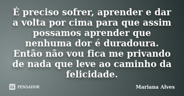 é Preciso Sofrer Aprender E Dar A Mariana Alves
