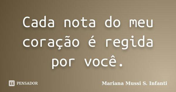 Cada nota do meu coração é regida por você.... Frase de Mariana Mussi S. Infanti.