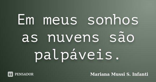 Em meus sonhos as nuvens são palpáveis.... Frase de Mariana Mussi S. Infanti.