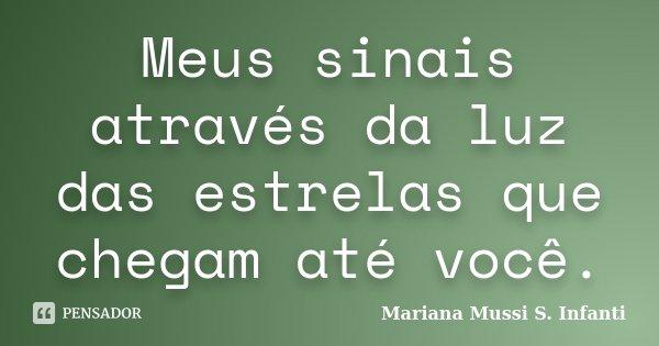 Meus sinais através da luz das estrelas que chegam até você.... Frase de Mariana Mussi S. Infanti.
