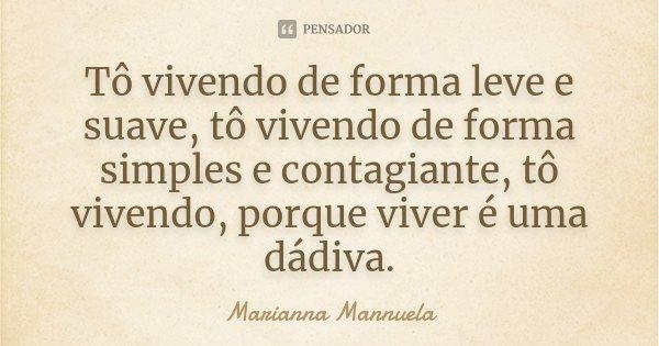 Frases Tou Vivendo: Tô Vivendo De Forma Leve E Suave, Tô... Marianna Mannuela