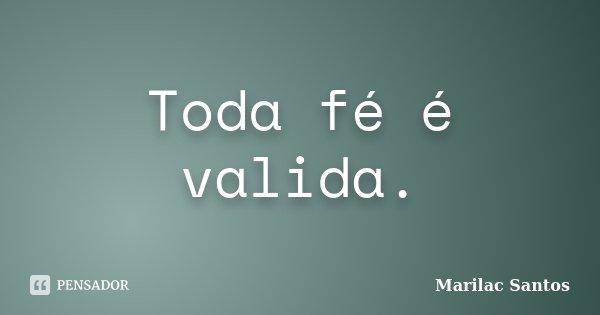 Toda fé é valida.... Frase de Marilac Santos.