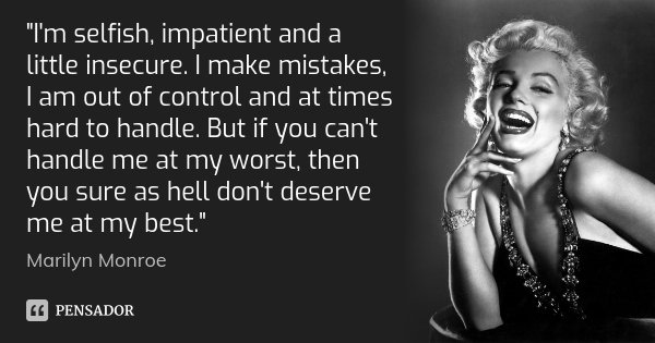 Im Selfish Impatient And A Marilyn Monroe