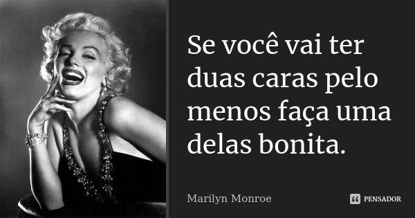 Se Você Vai Ter Duas Caras Pelo Menos Marilyn Monroe