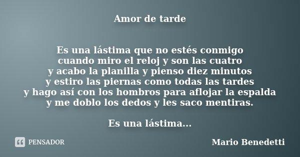 Amor De Tarde Es Una Lástima Que No Mario Benedetti