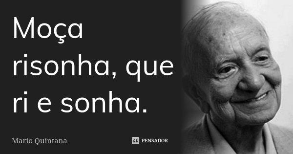 Moça risonha, que ri e sonha.... Frase de Mário Quintana.