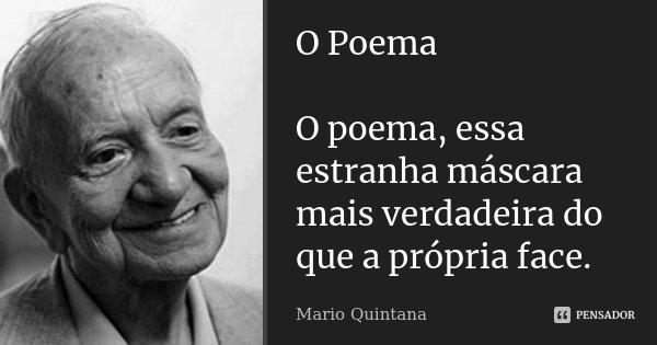 O Poema O poema essa estranha máscara mais verdadeira do que a própria face.... Frase de Mario Quintana.