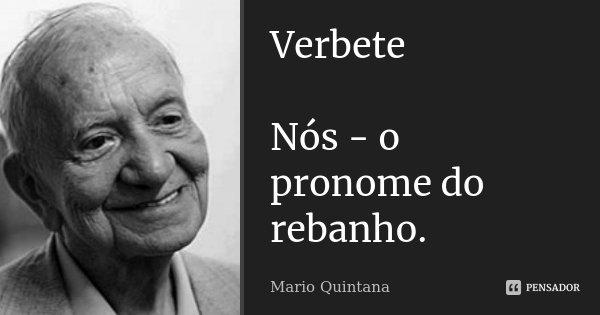 Verbete Nós - o pronome do rebanho.... Frase de Mario Quintana.