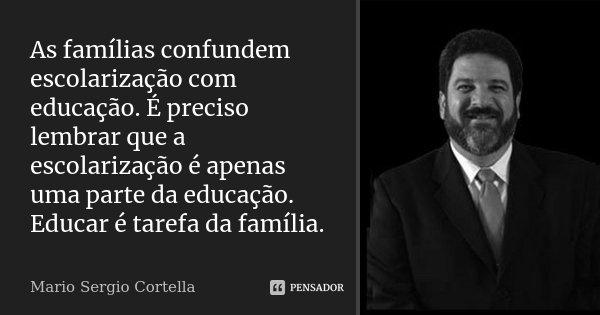 As Famílias Confundem Escolarização Mario Sergio Cortella