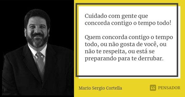 Cuidado Com Gente Que Concorda Contigo O Mario Sergio Cortella
