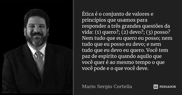 ética é O Conjunto De Valores E Mario Sérgio Cortella