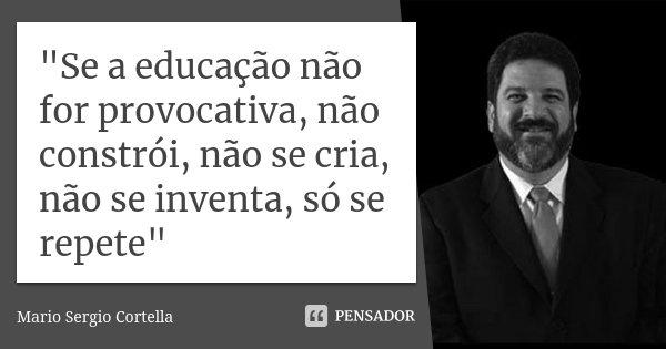 Frases Mario Sergio Cortella Sobre Educação