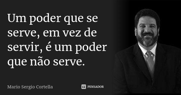 Um Poder Que Se Serve Em Vez De Servir Mario Sergio Cortella