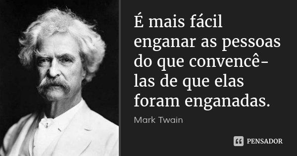 [Imagem: mark_twain_e_mais_facil_enganar_as_pesso...1468173604]