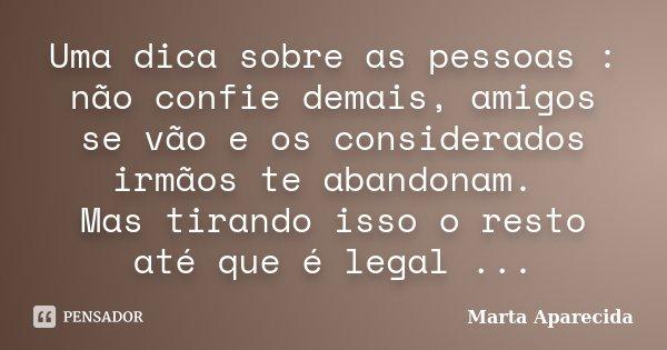 Uma Dica Sobre As Pessoas: Não Confie... Marta Aparecida