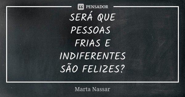 Será Que Pessoas Frias E Indiferentes Marta Nassar