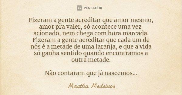 Fizeram A Gente Acreditar Que Amor Martha Medeiros