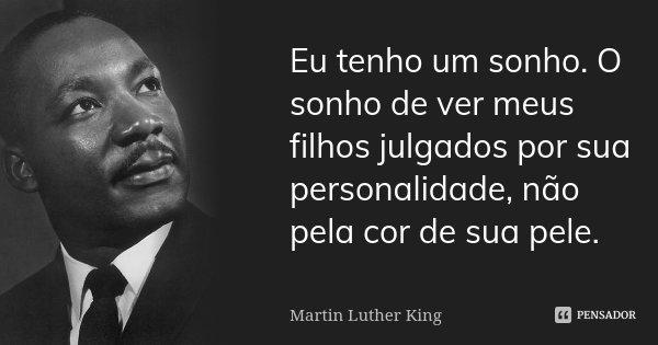 Eu Tenho Um Sonho O Sonho De Ver Meus Martin Luther King