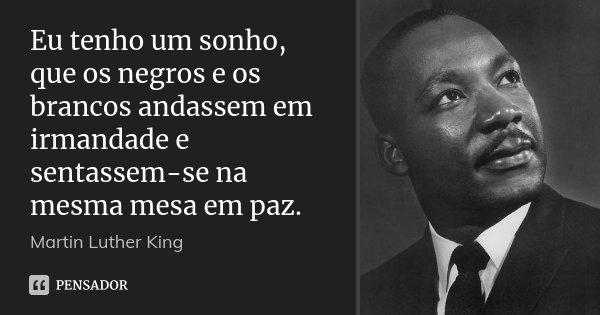 Eu Tenho Um Sonho Que Os Negros E Os Martin Luther King