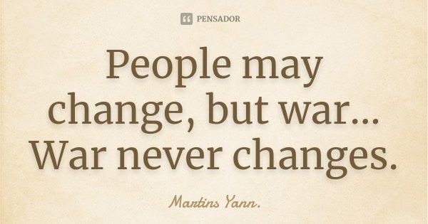 People may change, but war... War never changes.... Frase de Martins Yann..