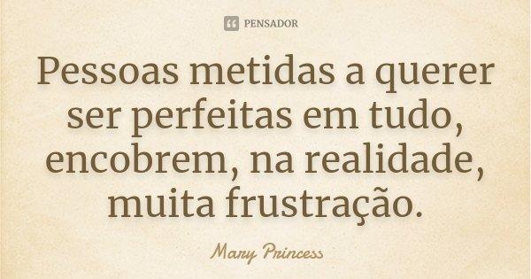 Pessoas metidas a querer ser perfeitas Mary Princess