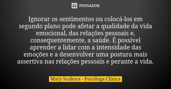 Ignorar Os Sentimentos Ou Colocá Los Em Mary Scabora Psicóloga