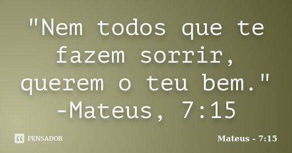 Nem Todos Que Te Fazem Sorrir Mateus 715