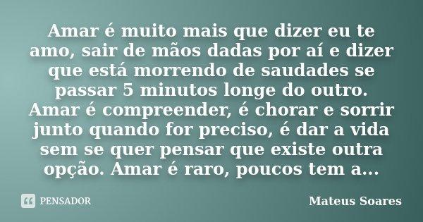 Amar é Muito Mais Que Dizer Eu Te Amo Mateus Soares