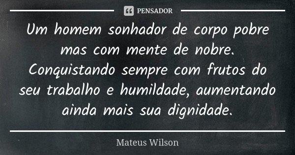 Um Homem Sonhador De Corpo Pobre Mas Com Mateus Wilson