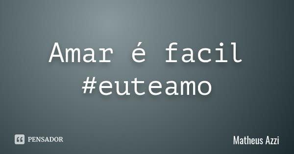 Amar é facil #euteamo... Frase de Matheus Azzi.