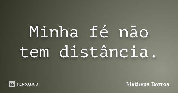 Minha fé não tem distância.... Frase de Matheus Barros.