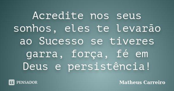 Acredite Nos Seus Sonhos, Eles Te... Matheus Carreiro