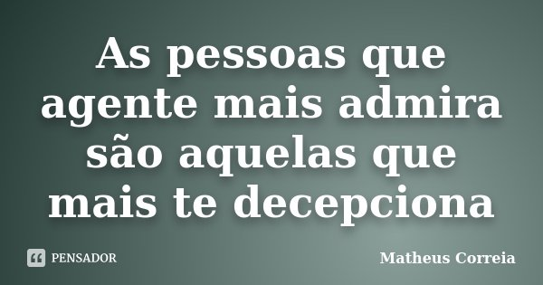 As Pessoas Que Agente Mais Admira São Matheus Correia