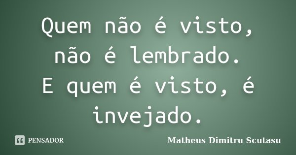 Quem Não é Visto Não é Lembrado E Matheus Dimitru Scutasu