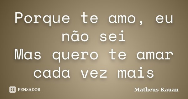 Porque Te Amo Eu Não Sei Mas Quero Te Matheus Kauan