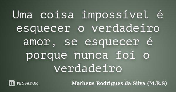 Uma Coisa Impossível é Esquecer O Matheus Rodrigues Da Silva